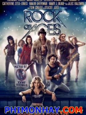 Kỷ Nguyên Rock Rock Of Ages.Diễn Viên: Julianne Hough,Diego Boneta,Alec Baldwin