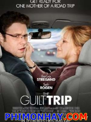 Chuyến Phiêu Lưu Ý Nghĩa The Guilt Trip.Diễn Viên: Barbra Streisand,Seth Rogen,Julene Renee Preciado