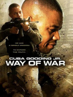 Cuộc Chiến Khốc Liệt The Way Of War.Diễn Viên: Cuba Gooding Jr,Clarence Williams Iii,John Terry,Jaclyn Desantis,Lance Reddick,Bill