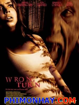 Ngã Rẽ Tử Thần Wrong Turn.Diễn Viên: Jeremy Sisto,Eliza Dushku,Desmond Harrington