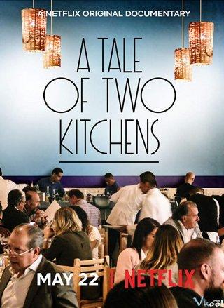 Câu Chuyện Của Hai Đầu Bếp - A Tale Of Two Kitchens