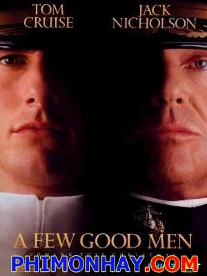 Chỉ Vài Người Tốt A Few Good Men.Diễn Viên: Tom Cruise,Jack Nicholson,Demi Moore