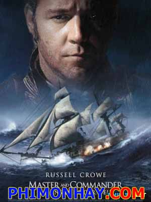 Thuyền Trưởng Và Chỉ Huy Master And Commander: The Far Side Of The World.Diễn Viên: Russell Crowe,Paul Bettany,Bill Boyd