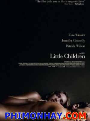 Gái Có Chồng Little Children.Diễn Viên: Kate Winslet,Jennifer Connelly,Patrick Wilson
