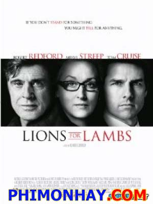 Khi Sư Tử Nổi Giận Lions For Lambs.Diễn Viên: Robert Redford,Meryl Streep,Tom Cruise