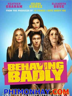 Gái Nhà Lành Behaving Badly.Diễn Viên: Nat Wolff,Selena Gomez,Mary,Louise Parker