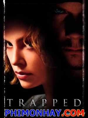 Mắc Kẹt Trapped.Diễn Viên: Charlize Theron,Courtney Love,Stuart Townsend