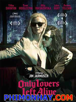 Tình Yêu Ma Cà Rồng Only Lovers Left Alive.Diễn Viên: Tilda Swinton,Tom Hiddleston,Anton Yelchin,Mia Wasikowska