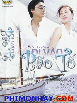 Đi Vào Bão Tố Into The Storm.Diễn Viên: Song Yookim Seok Hoon,Kim Min Joon,Yoo Seon