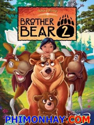 Anh Em Nhà Gấu 2 Brother Bear 2.Diễn Viên: Patrick Dempsey,Mandy Moore,Jeremy Suarez