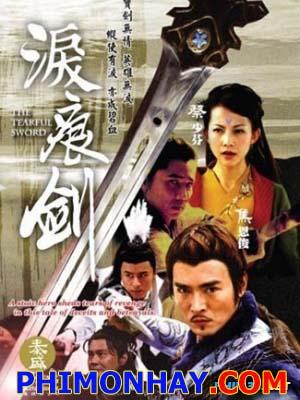 Kiếm Ngấn Lệ Sầu The Tearful Sword.Diễn Viên: Cao Nhất Phi,Thái Thiếu Phân,Thích Tích,Tiêu Ân Tuấn