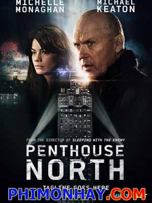 Hướng Bắc Tầng Thượng Penthouse North.Diễn Viên: Michelle Monaghan,Michael Keaton,Barry Sloane