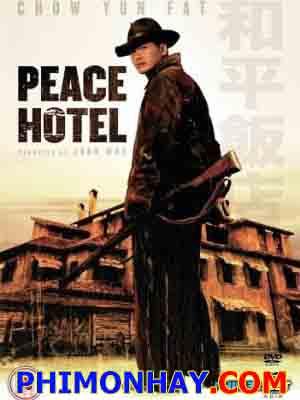 Khách Sạn Hòa Bình Peace Hotel.Diễn Viên: Châu Nhuận Phát,Diệp Đồng,Tần Hào,Lưu Tuân,Lưu Hiểu Đồng