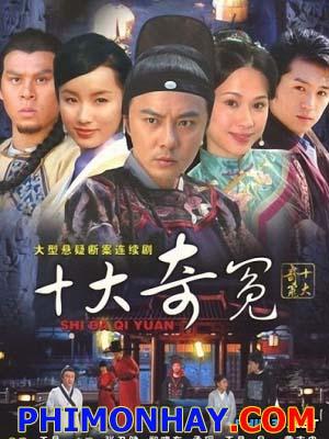 Thập Đại Kỳ Án Shi Da Qi Yuan.Diễn Viên: Trương Vệ Kiện,Hoàng Chí Trung,Vương Tinh,Văn Tụng Nhàn