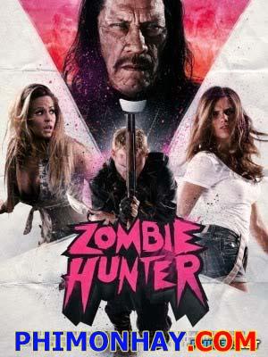 Săn Đuổi Thây Ma Zombie Hunter.Diễn Viên: Martin Copping,Danny Trejo,Clare Niederpruem