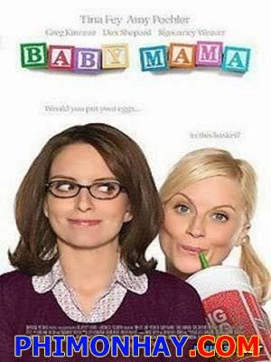 Bà Mẹ Không Chồng Baby Mama.Diễn Viên: Tina Fey,Amy Poehler,Sigourney Weaver