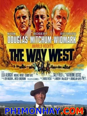 Đường Về Miền Tây Tây Tiến: The Way West.Diễn Viên: Kirk Douglas,Robert Mitchum,Richard Widmark,Lola Albright,Sally Field,Katherine Justice,Jack