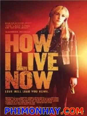 Em Sẽ Sống Ra Sao Hòa Nhập: How I Live Now.Diễn Viên: Saoirse Ronan,Tom Holland,George Mackay,Harley Bird