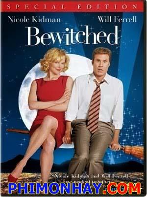 Cô Vợ Phù Thủy Bewitched.Diễn Viên: Nicole Kidman,Will Ferrell,Shirley Maclaine,Michael Caine