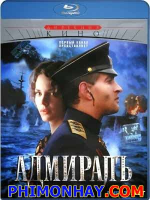 Đô Đốc Hải Quân Admiral.Diễn Viên: Konstantin Khabenskiy,Elizaveta Boyarskaya,Sergey Bezrukov,Vladislav Vetrov,Anna Kovalchuk,Egor