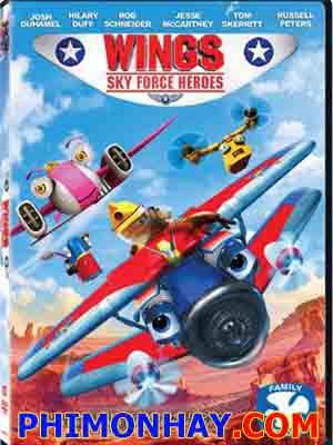 Những Anh Hùng Trên Không Wings: Sky Force Heroes.Diễn Viên: Josh Duhamel,Hilary Duff,Rob Schneider