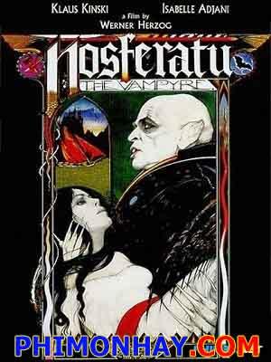 Ma Cà Rồng Nosferatu Nosferatu Phantom Der Nacht.Diễn Viên: Klaus Kinski,Isabelle Adjani,Bruno Ganz,Roland Topor