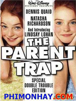 Cha Mẹ Mắc Bẫy The Parent Trap.Diễn Viên: Lindsay Lohan,Dennis Quaid,Natasha Richardson,Elaine Hendrix