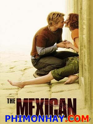 Gã Người Mễ The Mexican.Diễn Viên: Brad Pitt,Julia Roberts,James Gandolfini,Jk Simmons