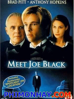 Hẹn Hò Với Thần Chết Meet Joe Black.Diễn Viên: Brad Pitt,Anthony Hopkins,Claire Forlani,Jake Weber