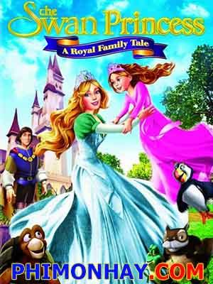The Swan Princess A Royal Family Tale Công Chúa Thiên Nga: Vương Quốc Thần Tiên.Diễn Viên: Lý Dịch Phong,Dĩnh Nhi,Diệp Tổ Tân,Ngô Thiên Ngữ,Từ Đông Đông