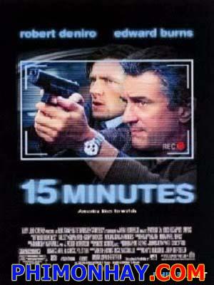 15 Phút 15 Minutes.Diễn Viên: Robert De Niro,Edward Burns,Kelsey Grammer