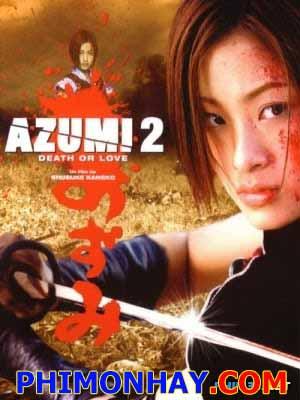Sát Thủ Azumi: Tử Thần Tình Yêu Azumi 2: Death Or Love.Diễn Viên: Aya Ueto,Yûma Ishigaki,Chiaki Kuriyama