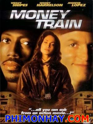 Một Mất Một Còn Money Train.Diễn Viên: Wesley Snipes,Woody Harrelson,Jennifer Lopez