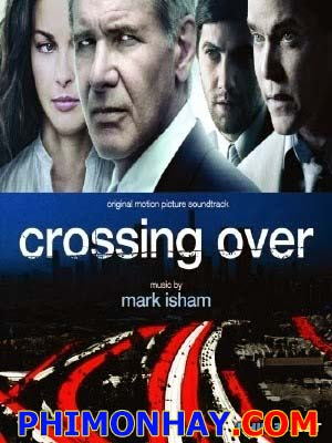 Vượt Biên Crossing Over.Diễn Viên: Harrison Ford,Ashley Judd,Ray Liotta