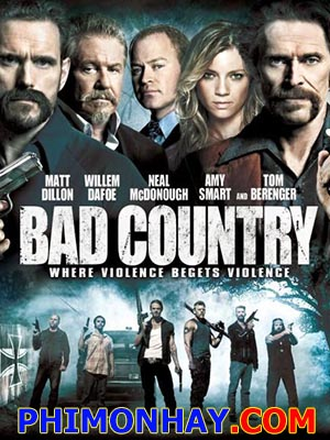 Vùng Đất Xấu Xa Bad Country.Diễn Viên: Amy Smart,Neal Mcdonough,Willem Dafoe