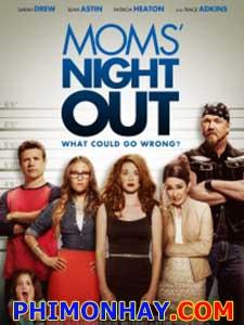Đêm Mẹ Vắng Nhà Moms Night Out.Diễn Viên: Sarah Drew,Sean Astin,Patricia Heaton