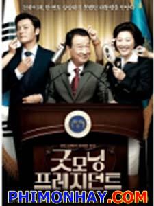 Chào Buổi Sáng Tổng Thống Good Morning! President.Diễn Viên: Soon,Jae Lee,Dong,Gun Jang,Du,Shim Ko