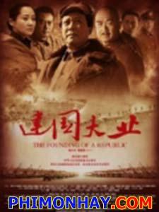 Đại Nghiệp Kiến Quốc The Founding Of A Republic.Diễn Viên: Guoqiang Tang,Guoli Zhang,Qing Xu