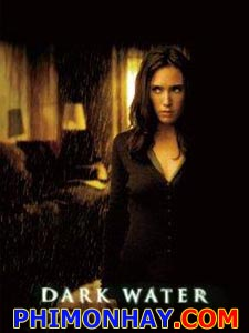 Ma Nước Dark Water.Diễn Viên: Jennifer Connelly,John C Reilly,Tim Roth,Dougray Scott,