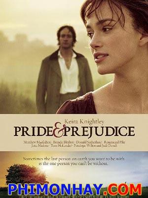 Kiêu Hãnh Và Định Kiến Pride And Prejudice.Diễn Viên: Keira Knightley,Elizabeth Lizzie,Bennet Matthew Macfadyen,Mr Darcy
