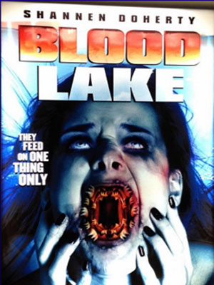 Sát Thủ Cá Hút Đá Hồ Máu Blood Lake: Attack Of The Killer Lampreys.Diễn Viên: Shannen Doherty,Jason Brooks,Zack Ward