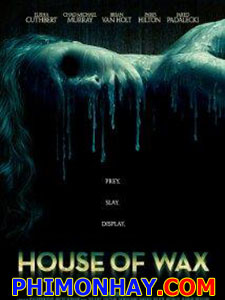 Nhà Sáp House Of Wax.Diễn Viên: Elisha Cuthbert,Chad Michael Murray,Brian Van Holt