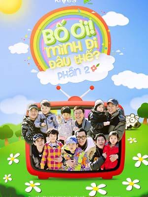 Bố Ơi ! Mình Đi Đâu Thế Phần 2 Dad, Where Are You Going? Season 2.Diễn Viên: Sung Dong Il,Kim Sung Joo,Kim Jin Pyo,Yoon Min Soo,Ryu Jin