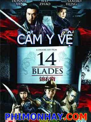 14 Blades Cẩm Y Vệ.Diễn Viên: Chân Tử Đan,Triệu Vy,Ngô Tôn,Thích Ngọc Võ,Từ Tử San