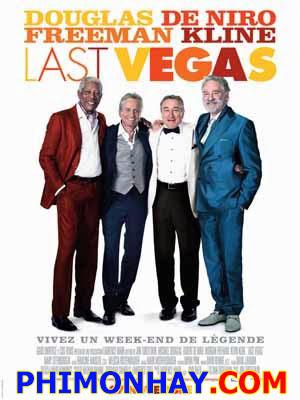 Những Lão Già Gân Bô Lão Xì Tin: Last Vegas.Diễn Viên: Robert De Niro,Michael Douglas,Morgan Freeman