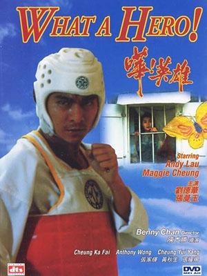 Anh Hùng Thứ Thiệt What A Hero.Diễn Viên: Maggie Cheung,Wai,Man Chan,Nick Cheung