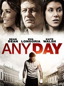 Ngày Đó Any Day.Diễn Viên: Sean Bean,Kate Walsh,Eva Longoria