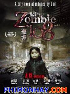 Thây Ma Nhiễm Xạ Zombie 108.Diễn Viên: Morris Rong,Yvonne Yao,Sona Eyambe,Josh,Hiyakawa Wilson,Tia Bo,Chien Jen Hao,Jack Kao,Kevin