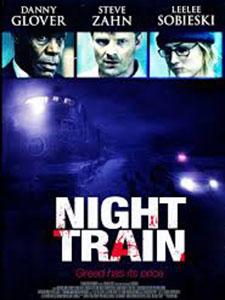 Chuyến Tàu Đêm Night Train.Diễn Viên: Danny Glover,Leelee Sobieski,Steve Zahn