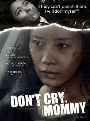Mẹ Ơi Đừng Khóc Dont Cry, Mommy.Diễn Viên: Hyeon,Sang Kwon,Bo,Ra Nam,Yoo Oh,Seong,Yoo Seon,Dong,Ho Shin